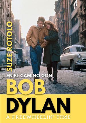 A FREEWHEELIN' TIME. EN EL CAMINO CON BOB DYLAN