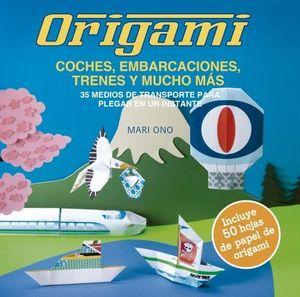 ORIGAMI. COCHES, EMBARCACIONES, TRENES Y MUCHO MAS