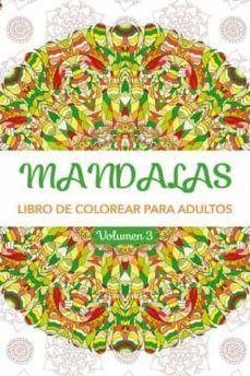 MANDALAS VOLUMEN 3. LIBRO DE COLOREAR PARA ADULTOS