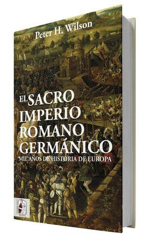 EL SACRO IMPERIO ROMANO GERMANICO. MIL AÑOS DE HISTORIA DE EUROPA