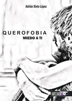 QUEROFOBIA, MIEDO A TI