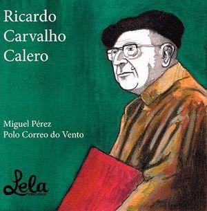PEQUENA BIOGRAFIA DE DON RICARDO CARVALHO CALERO