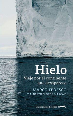 HIELO. VIAJE POR EL CONTINENTE QUE DESAPARECE