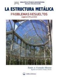 LA ESTRUCTURA METALICA. PROBLEMAS RESUELTOS SEGUN EL CTE Y EL EC3