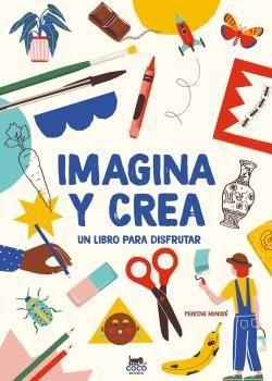 IMAGINA Y CREA. UN LIBRO PARA DISFRUTAR