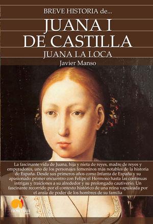 BREVE HISTORIA DE JUANA I DE CASTILLA. JUANA LA LOCA