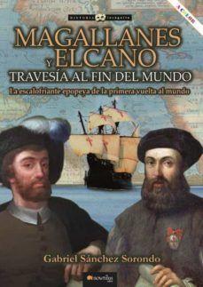 MAGALLANES Y ELCANO. TRAVESIA AL FIN DEL MUNDO