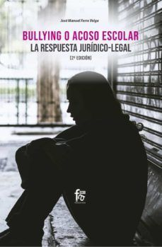 BULLYING O ACOSO ESCOLAR. LA RESPUESTA JURIDICO-LEGAL