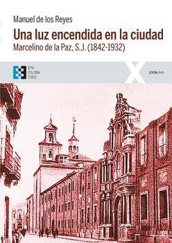 UNA LUZ ENCENDIDA EN LA CIUDAD. MARCELINO DE LA PAZ (1842-1932)