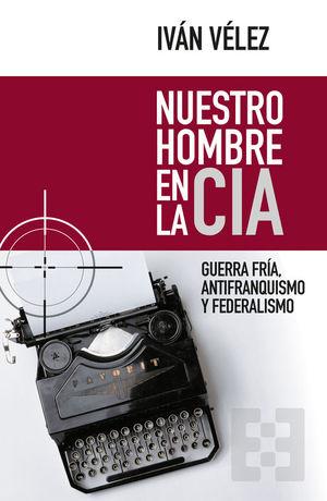 NUESTRO HOMBRE EN LA CIA. GUERRA FRIA, ANTIFRANQUISMO Y FEDERALISMO
