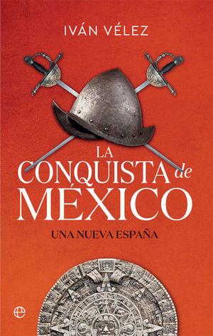 LA CONQUISTA DE MEXICO. UNA NUEVA ESPAÑA