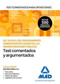 TEST COMENTADOS Y ARGUMENTADOS PARA OPOSICIONES DE LA LEY 39/2015, DEL PROCEDIMIENTO ADMINISTRATIVO