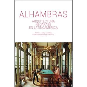 ALHAMBRAS: ARQUITECTURA NEOÁRABE EN LATINOAMÉRICA