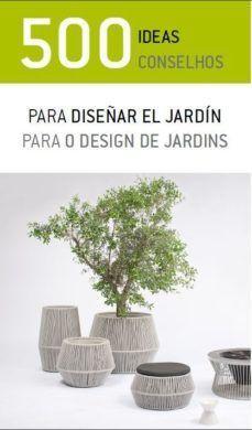 500 IDEAS PARA DISEÑAR EL JARDÍN / 500 CONSELHOS PARA O DESIGN DE JARDINS