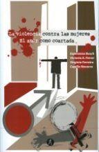 LA VIOLENCIA CONTRA LAS MUJERES. EL AMOR COMO COARTADA
