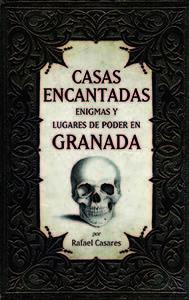 CASAS ENCANTADAS, ENIGMAS Y LUGARES DE PODER EN GRANADA