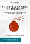 YO MATÉ A UN GURÚ DE INTERNET