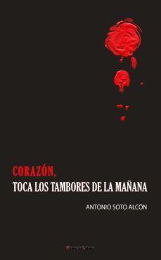 CORAZON, TOCA LOS TAMBORES DE LA MAÑANA