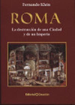 ROMA, LA DESTRUCCIÓN DE UNA CIUDAD Y DE UN IMPERIO