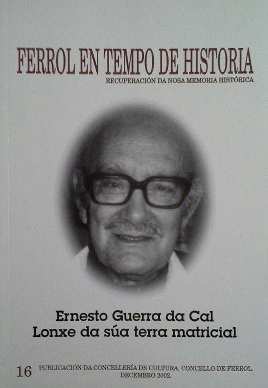 FERROL EN TEMPO DE HISTORIA - ERNESTO GUERRA DA CAL. LONXE DA SUA TERRA MATRICIA
