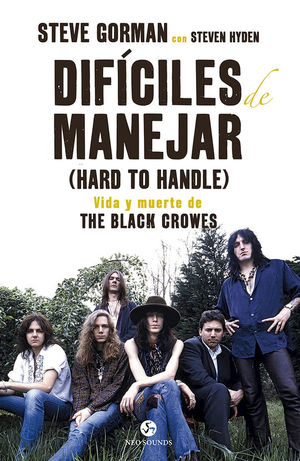 DIFÍCILES DE MANEJAR (HARD TO HANDLE). VIDA Y MUERTE DE THE BLACK CROWES