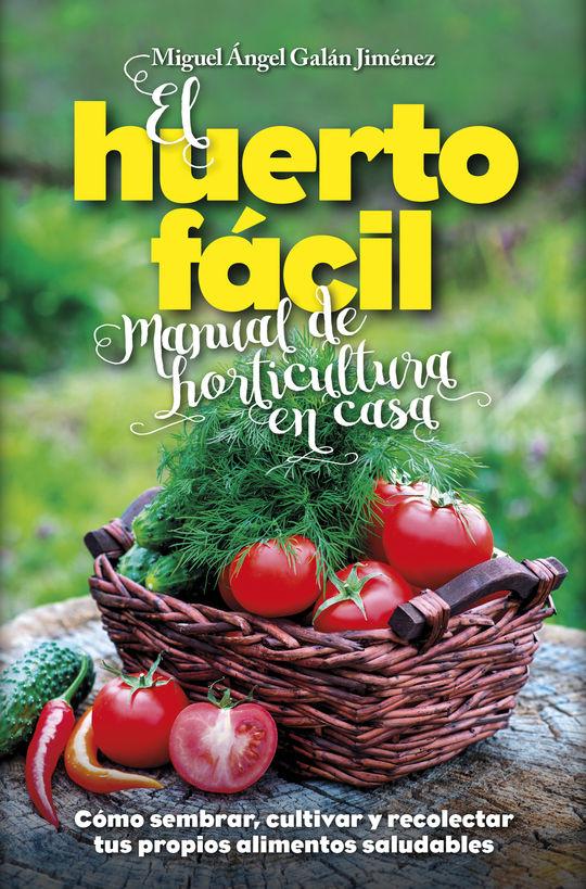 EL HUERTO FÁCIL. MANUAL DE HORTICULTURA EN CASA