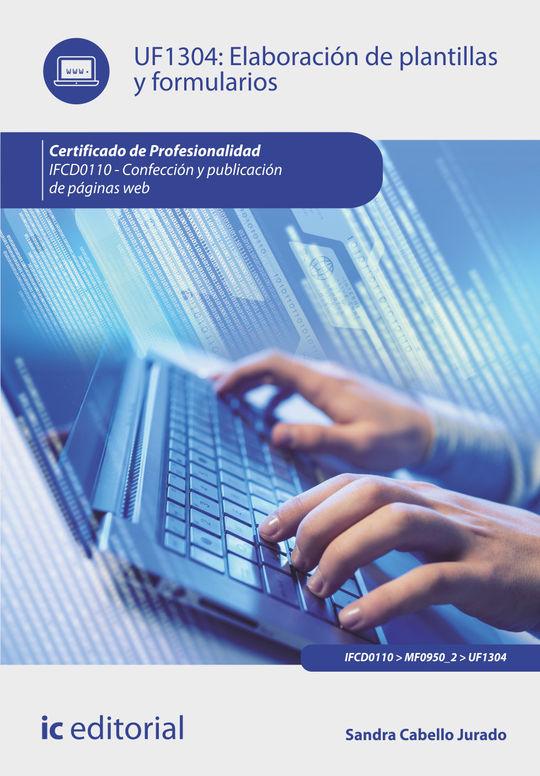 ELABORACIÓN DE PLANTILLAS Y FORMULARIOS. IFCD0110 - CONFECCIÓN Y PUBLICACIÓN DE