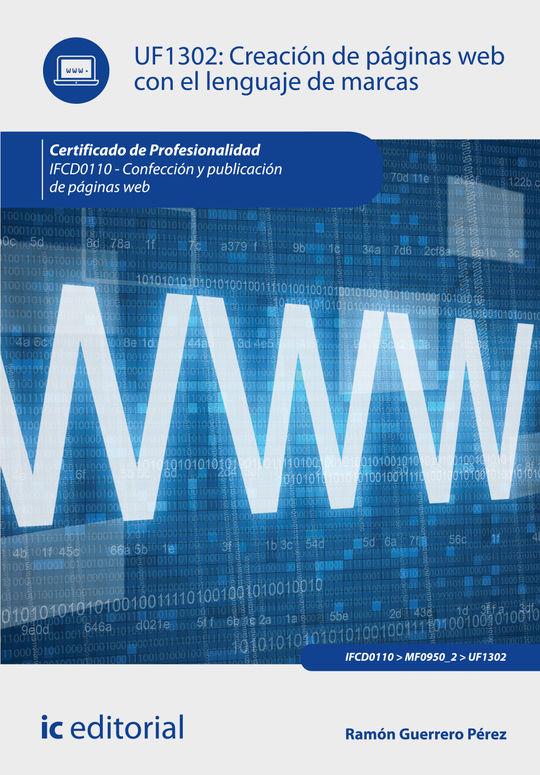 CREACIÓN DE PÁGINAS WEB CON EL LENGUAJE DE MARCAS. IFCD0110 - CONFECCIÓN Y PUBLI