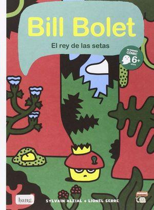 BILL BOLET EL REY DE LAS SETAS