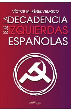 LA DECADENCIA DE LAS IZQUIERDAS ESPAÑOLAS
