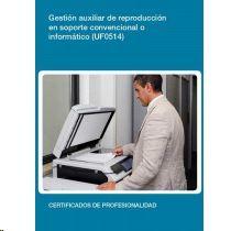GESTIÓN AUXILIAR DE REPRODUCCIÓN EN SOPORTE CONVENCIONAL O INFORMÁTICO (UF0514)