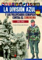 LA DIVISION AZUL Y VOLUNTARIOS EUROPEOS CONTRA EL COMUNISMO