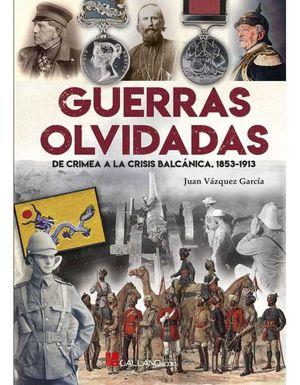 GUERRAS OLVIDADAS. DE CRIMEA A LA CRISIS BALCANICA 1853-1913