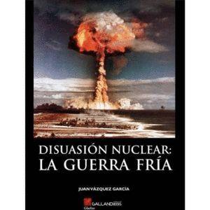DISUASION NUCLEAR: LA GUERRA FRIA