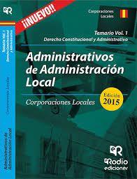 ADMINISTRATIVOS DE LA ADMINISTRACIÓN LOCAL. CORPORACIONES LOCALES. VOL 1