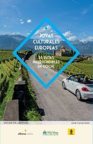 JOYAS CULTURALES EUROPEAS. 30 RUTAS IMPRESCINDIBLES EN COCHE