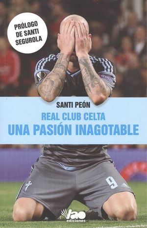 REAL CLUB CELTA. UNA PASION INAGOTABLE