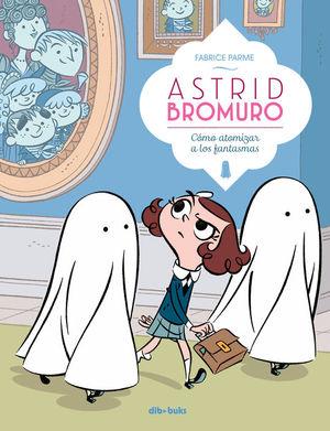 ASTRID BROMURO 2: CÓMO ATOMIZAR A LOS FANTASMAS