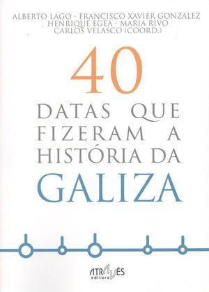 40 DATAS QUE FIZERAM A HISTORIA DA GALIZA