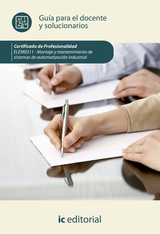 MONTAJE Y MANTENIMIENTO DE SISTEMAS DE AUTOMATIZACIÓN INDUSTRIAL. ELEM0311 - GUÍ