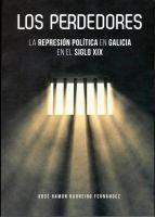 LOS PERDEDORES. LA REPRESIÓN POLÍTICA EN GALICIA EN EL SIGLO XIX