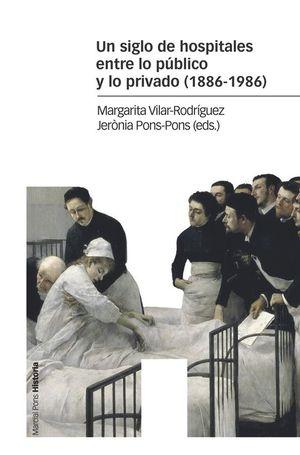 UN SIGLO DE HOSPITALES ENTRE LO PÚBLICO Y LO PRIVADO (1886-1996)