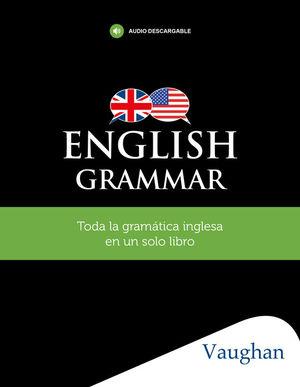 ENGLISH GRAMMAR. TODA LA GRAMATICA INGLESA EN UN SOLO LIBRO