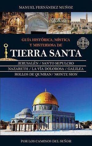 GUÍA HISTÓRICA, MÍSTICA Y MISTERIOSA DE TIERRA SANTA