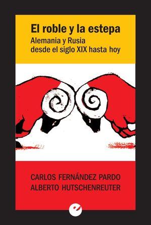 EL ROBLE Y LA ESTEPA. ALEMANIA Y RUSIA DESDE EL SIGLO XIX HASTA HOY