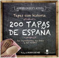 200 TAPAS DE ESPAÑA. TAPAS CON HISTORIA
