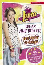 SOY LUNA. IDEAS MUY ROLLER PARA SOBREVIVIR EN EL COLEGIO