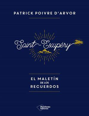 ANTOINE SAINT-EXUPERY. EL MALETIN DE LOS RECUERDOS