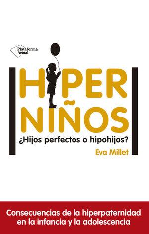 HIPERNIÑOS ¿HIJOS PERFECTOS O HIPOHIJOS?