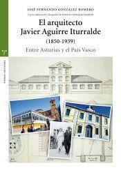 EL ARQUITECTO JAVIER AGUIRRE ITURRALDE (1850-1939)